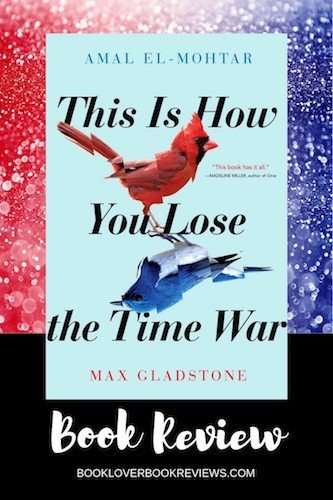 This Is How You Lose the Time War by Amal El-Mohtar & Max Gladstone, Review
