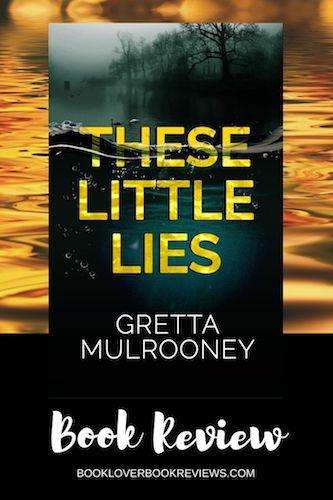 THESE LITTLE LIES by Gretta Mulrooney, Review: Cleverly plotted
