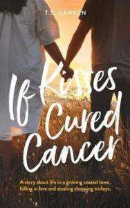 If Kisses Cured Cancer - T S Hawken