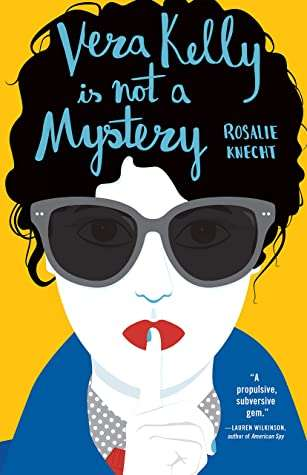 Vera Kelly Is Not A Mystery - Rosalie Knecht - Book Releases June 2020