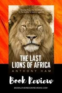 The Last Lions of Africa by Anthony Ham, Book Review