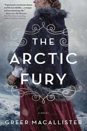 The Arctic Fury by Greer Macallister - New Historical Fiction December 2020