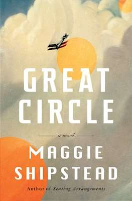New Books 2021 - Great Circle by Maggie Shipstead