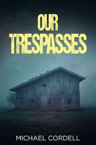 Our Trespasses by Michael Cordell - Scares & Thrills Book Giveaway